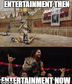 Entertainment for the masses | ENTERTAINMENT THEN ENTERTAINMENT NOW | image tagged in wwe,wrestling,rome,gladiators | made w/ Imgflip meme maker