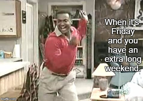 Carlton | When it's Friday and you have an extra long weekend. | image tagged in carlton,friday,carlton dancing | made w/ Imgflip meme maker