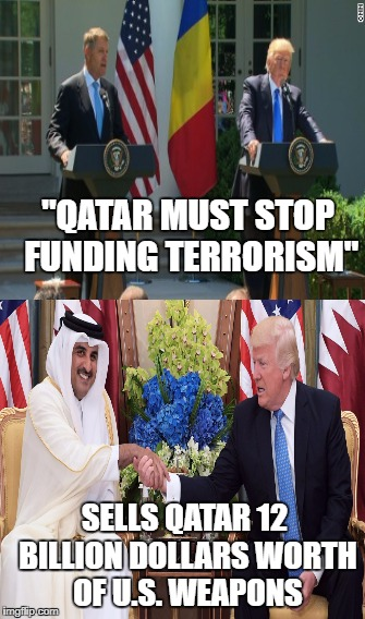 "Oxymoron | ""QATAR MUST STOP FUNDING TERRORISM"" SELLS QATAR 12 BILLION DOLLARS WORTH OF U.S. WEAPONS 