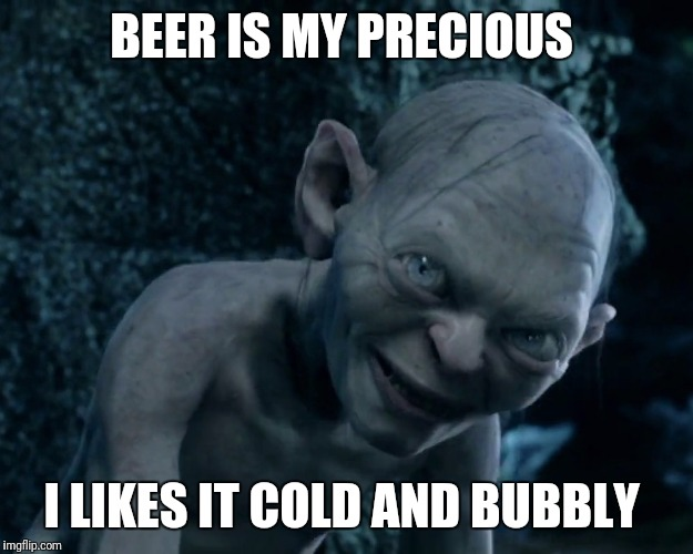 BEER IS MY PRECIOUS I LIKES IT COLD AND BUBBLY | image tagged in creepy gollum,beer,gollum,lord of the rings | made w/ Imgflip meme maker