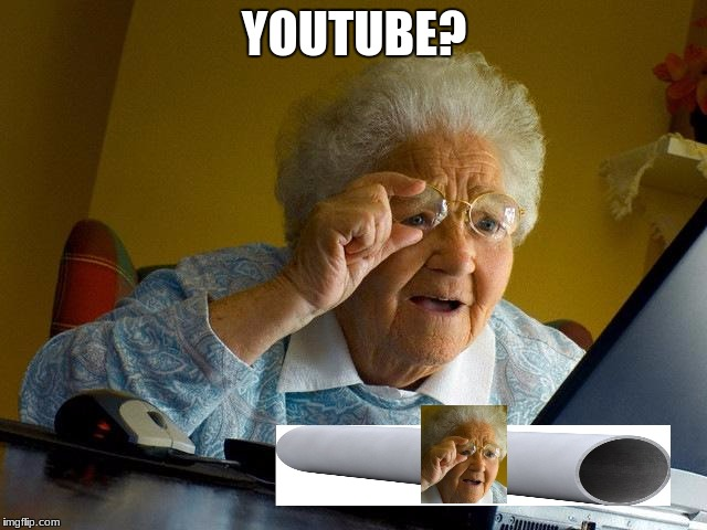 Grandma Finds The Internet Meme | YOUTUBE? | image tagged in memes,grandma finds the internet | made w/ Imgflip meme maker