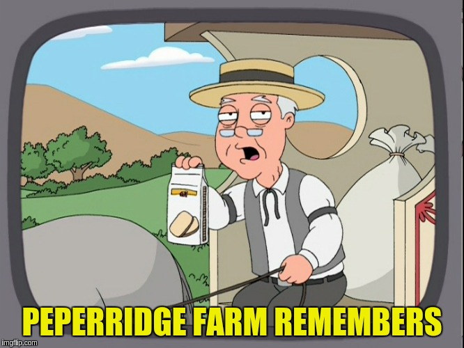 PEPERRIDGE FARM REMEMBERS | made w/ Imgflip meme maker