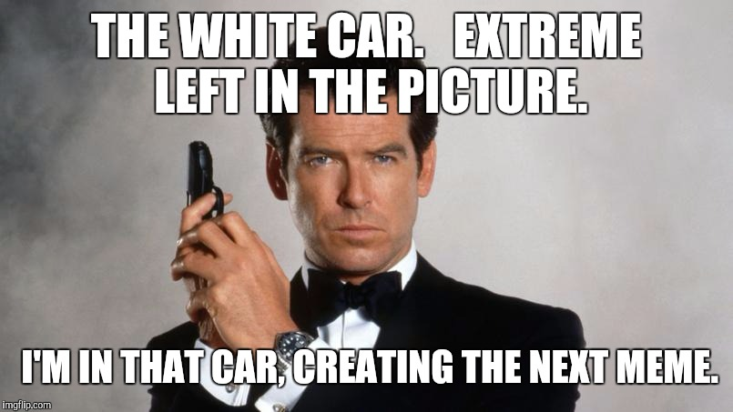 Memes | THE WHITE CAR.   EXTREME LEFT IN THE PICTURE. I'M IN THAT CAR, CREATING THE NEXT MEME. | image tagged in memes | made w/ Imgflip meme maker