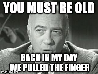 YOU MUST BE OLD BACK IN MY DAY WE PULLED THE FINGER | made w/ Imgflip meme maker