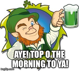 AYE! TOP O THE MORNING TO YA! | made w/ Imgflip meme maker