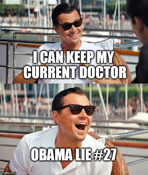 Leonardo Dicaprio Wolf Of Wall Street Meme | I CAN KEEP MY CURRENT DOCTOR OBAMA LIE #27 | image tagged in memes,leonardo dicaprio wolf of wall street | made w/ Imgflip meme maker