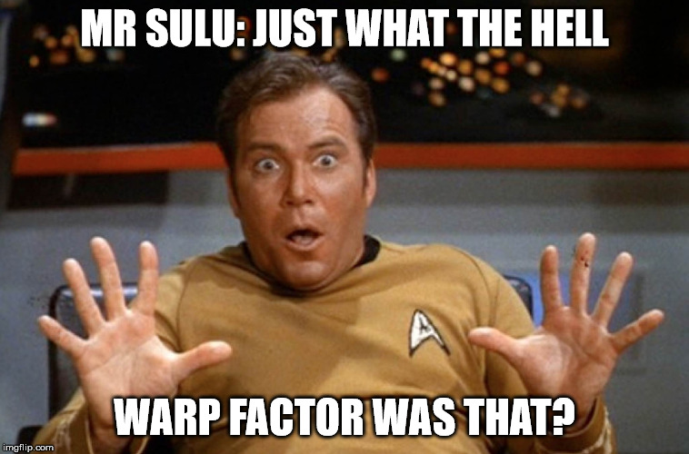MR SULU: JUST WHAT THE HELL WARP FACTOR WAS THAT? | made w/ Imgflip meme maker
