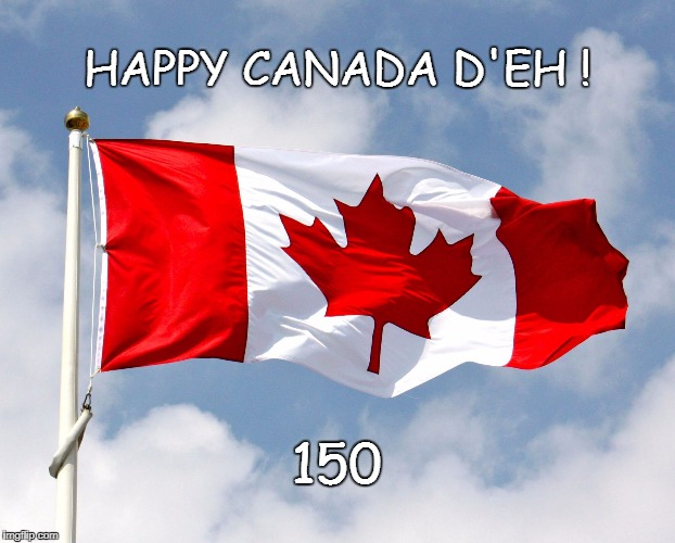 canadian flag | HAPPY CANADA D'EH ! 150 | image tagged in canadian flag | made w/ Imgflip meme maker