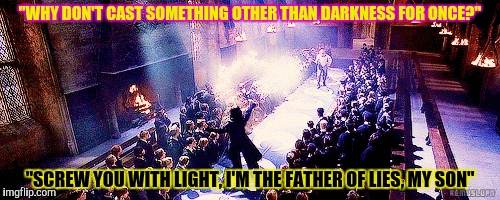 """WHY DON'T CAST SOMETHING OTHER THAN DARKNESS FOR ONCE?"" ""SCREW YOU WITH LIGHT, I'M THE FATHER OF LIES, MY SON"" 
