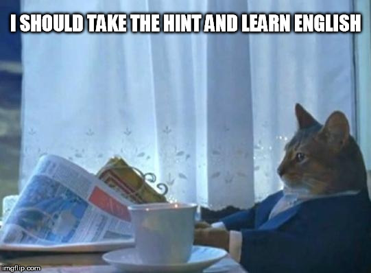 I SHOULD TAKE THE HINT AND LEARN ENGLISH | made w/ Imgflip meme maker