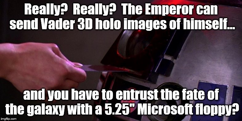 "R2 Low tech 2 | Really?  Really?  The Emperor can send Vader 3D holo images of himself... and you have to entrust the fate of the galaxy with a 5.25"" Micros 