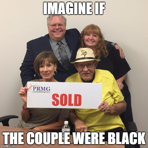 Imagine if the couple were black, talk about awkward | IMAGINE IF THE COUPLE WERE BLACK | image tagged in sold,slavery,slaves,blacklivesmatter,blm,real estate | made w/ Imgflip meme maker
