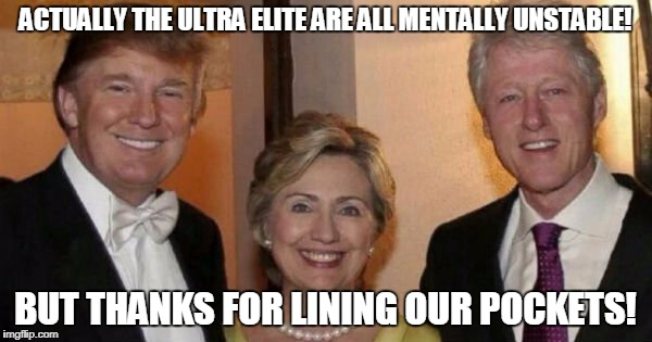ACTUALLY THE ULTRA ELITE ARE ALL MENTALLY UNSTABLE! BUT THANKS FOR LINING OUR POCKETS! | made w/ Imgflip meme maker
