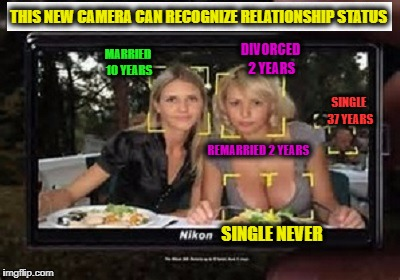 Nikon 36DD  | THIS NEW CAMERA CAN RECOGNIZE RELATIONSHIP STATUS MARRIED 10 YEARS SINGLE 37 YEARS DIVORCED 2 YEARS REMARRIED 2 YEARS SINGLE NEVER | image tagged in memes,funny,boob jobs,single ladies,nikon | made w/ Imgflip meme maker