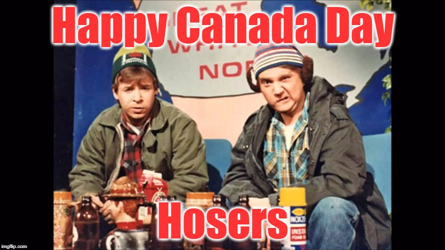 Canada Hoser | Happy Canada Day Hosers | image tagged in canada hoser | made w/ Imgflip meme maker