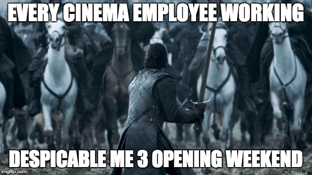 EVERY CINEMA EMPLOYEE WORKING DESPICABLE ME 3 OPENING WEEKEND | image tagged in jon snow charge | made w/ Imgflip meme maker
