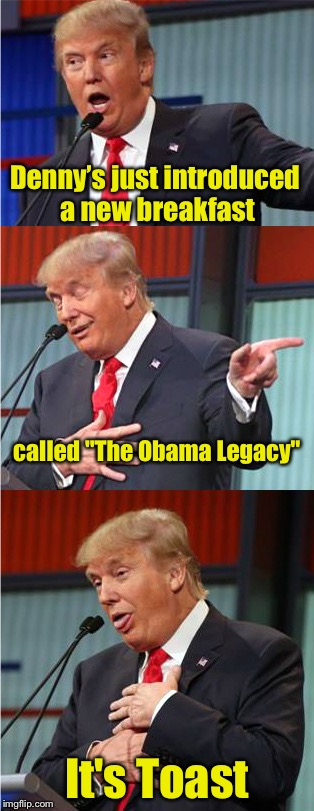 "Bad Pun Trump | Denny's just introduced a new breakfast It's Toast called ""The Obama Legacy"" 