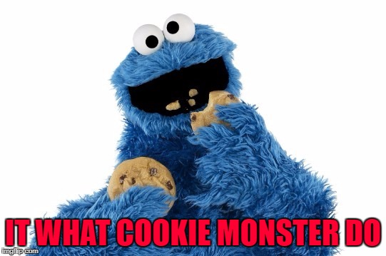 IT WHAT COOKIE MONSTER DO | made w/ Imgflip meme maker