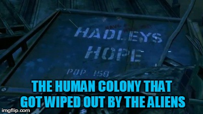 THE HUMAN COLONY THAT GOT WIPED OUT BY THE ALIENS | made w/ Imgflip meme maker