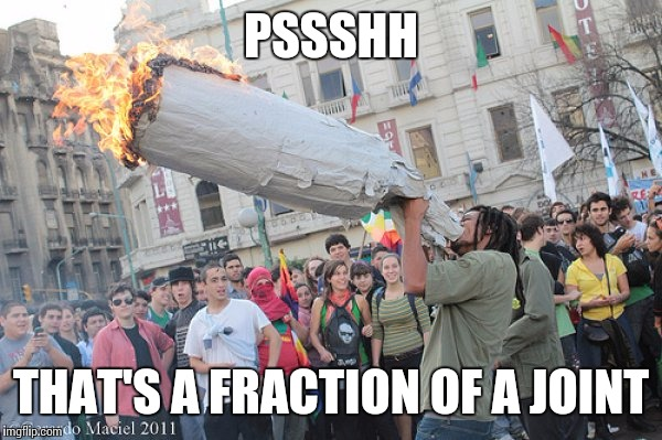 PSSSHH THAT'S A FRACTION OF A JOINT | made w/ Imgflip meme maker
