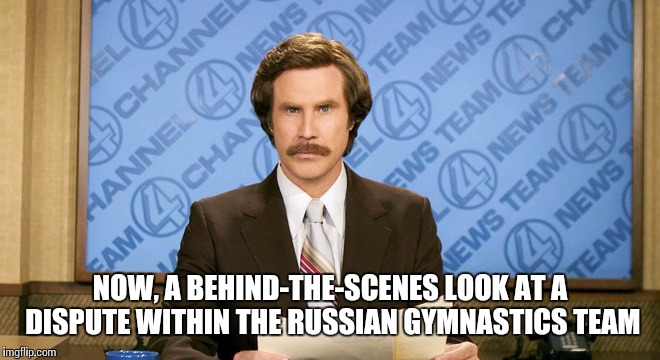 NOW, A BEHIND-THE-SCENES LOOK AT A DISPUTE WITHIN THE RUSSIAN GYMNASTICS TEAM | made w/ Imgflip meme maker