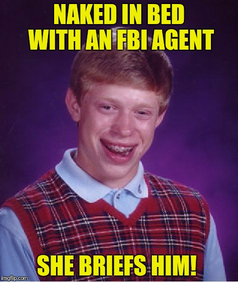 Bad Luck Brian Meme | NAKED IN BED WITH AN FBI AGENT SHE BRIEFS HIM! | image tagged in memes,bad luck brian | made w/ Imgflip meme maker