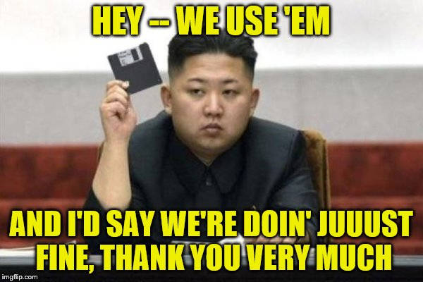 HEY -- WE USE 'EM AND I'D SAY WE'RE DOIN' JUUUST FINE, THANK YOU VERY MUCH | made w/ Imgflip meme maker
