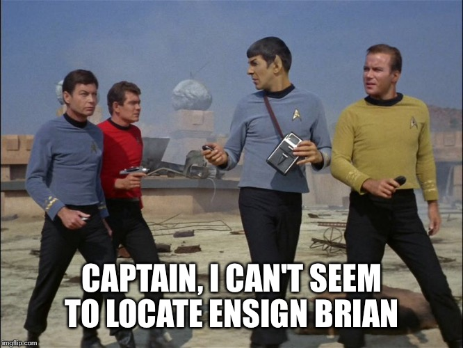 CAPTAIN, I CAN'T SEEM TO LOCATE ENSIGN BRIAN | made w/ Imgflip meme maker