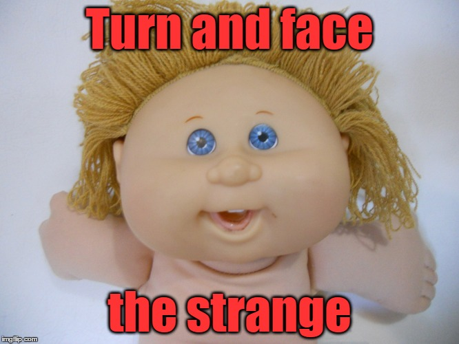 Turn and face the strange | made w/ Imgflip meme maker