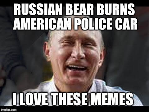 RUSSIAN BEAR BURNS AMERICAN POLICE CAR I LOVE THESE MEMES | made w/ Imgflip meme maker