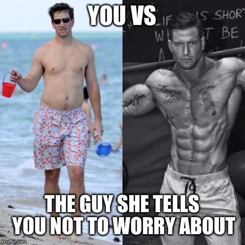 A Quarterback and a Punter #Irony | YOU VS THE GUY SHE TELLS YOU NOT TO WORRY ABOUT | image tagged in you vs the guy she tells you not to worry about | made w/ Imgflip meme maker