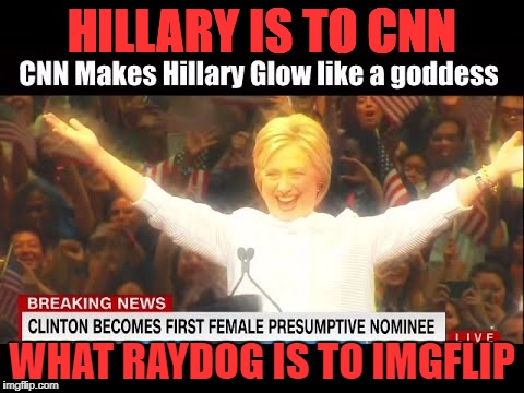 Are they the same? | HILLARY IS TO CNN WHAT RAYDOG IS TO IMGFLIP | image tagged in hillary clinton,raydog,political meme,cnn,fake news,imgflip | made w/ Imgflip meme maker
