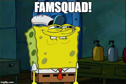 Dont You Squidward Meme | FAMSQUAD! | image tagged in memes,dont you squidward | made w/ Imgflip meme maker