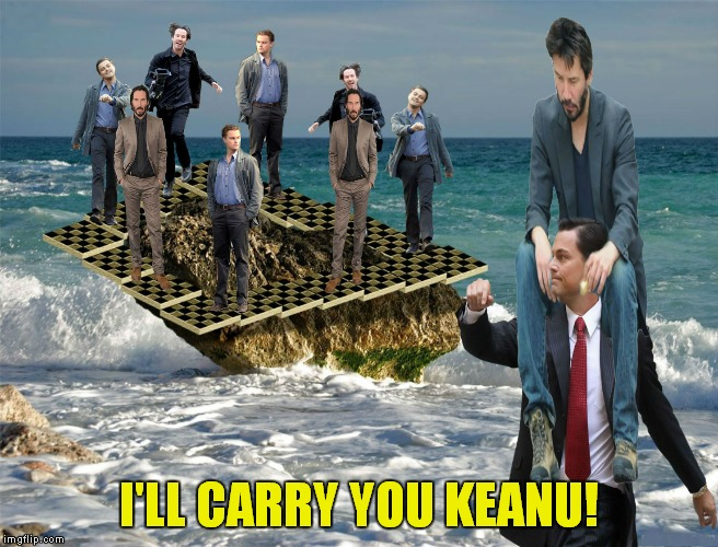 I'LL CARRY YOU KEANU! | made w/ Imgflip meme maker