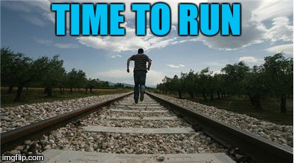 TIME TO RUN | made w/ Imgflip meme maker