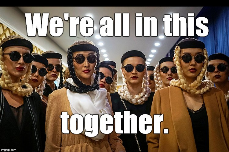 Yes, we're different | We're all in this together. | image tagged in yes,we're different | made w/ Imgflip meme maker
