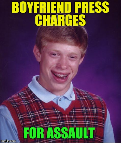 Bad Luck Brian Meme | BOYFRIEND PRESS CHARGES FOR ASSAULT | image tagged in memes,bad luck brian | made w/ Imgflip meme maker