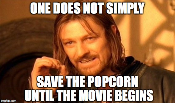 One Does Not Simply Meme | ONE DOES NOT SIMPLY SAVE THE POPCORN UNTIL THE MOVIE BEGINS | image tagged in memes,one does not simply | made w/ Imgflip meme maker