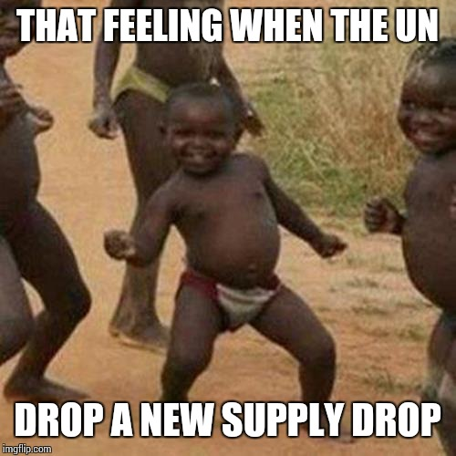 Third World Success Kid Meme | THAT FEELING WHEN THE UN DROP A NEW SUPPLY DROP | image tagged in memes,third world success kid | made w/ Imgflip meme maker
