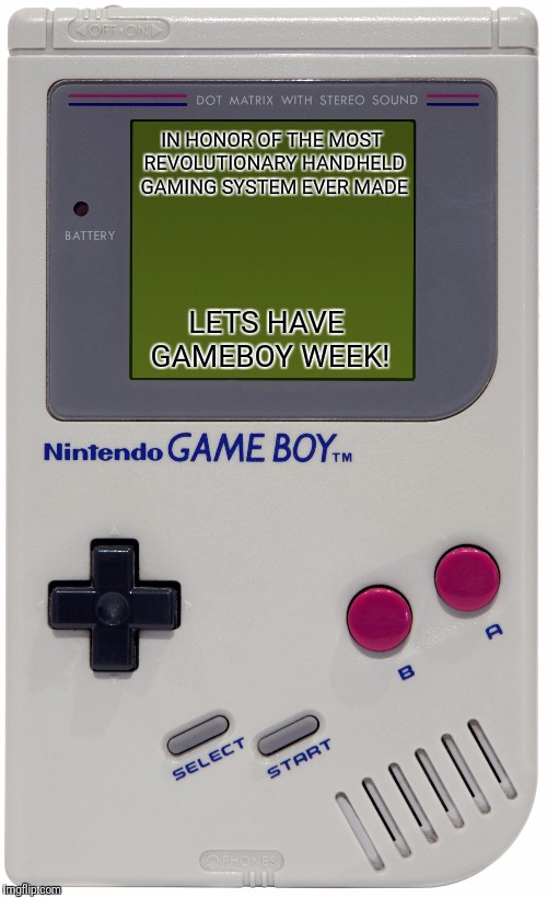 I'm starting gameboy week! July 1 to July 7 | IN HONOR OF THE MOST REVOLUTIONARY HANDHELD GAMING SYSTEM EVER MADE LETS HAVE GAMEBOY WEEK! | image tagged in memes,gameboy week | made w/ Imgflip meme maker