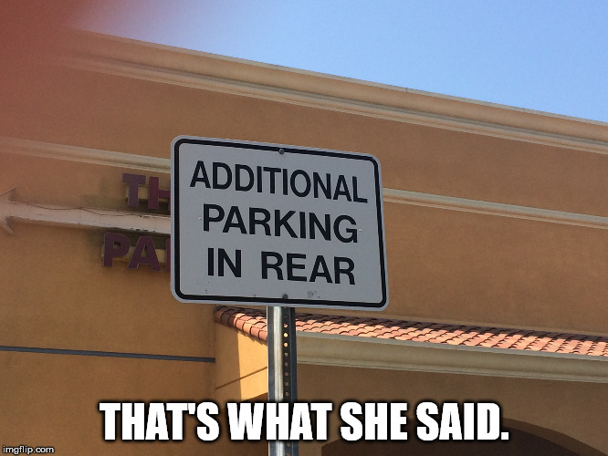 Meanwhile at my local theater... | THAT'S WHAT SHE SAID. | image tagged in thats what she said,theater,funny signs,signs/billboards,parking | made w/ Imgflip meme maker