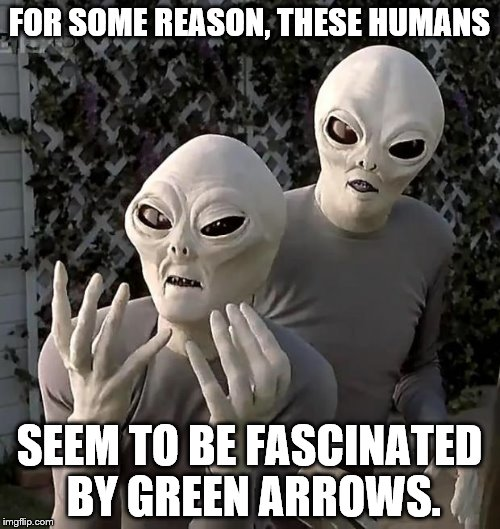 FOR SOME REASON, THESE HUMANS SEEM TO BE FASCINATED BY GREEN ARROWS. | made w/ Imgflip meme maker