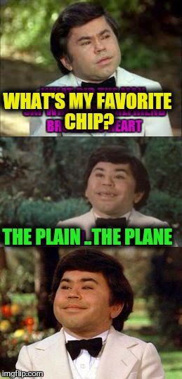 WHAT'S MY FAVORITE CHIP? THE PLAIN ..THE PLANE | made w/ Imgflip meme maker