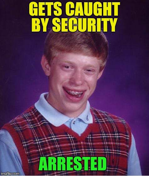 Bad Luck Brian Meme | GETS CAUGHT BY SECURITY ARRESTED | image tagged in memes,bad luck brian | made w/ Imgflip meme maker