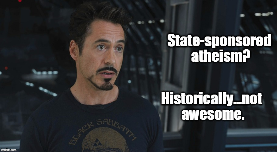 Historically...Not Awesome | State-sponsored atheism? Historically...not awesome. | image tagged in tony stark,first amendment,separation of church and state,atheism,communism,soviet union | made w/ Imgflip meme maker