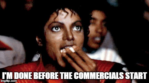 I'M DONE BEFORE THE COMMERCIALS START | made w/ Imgflip meme maker