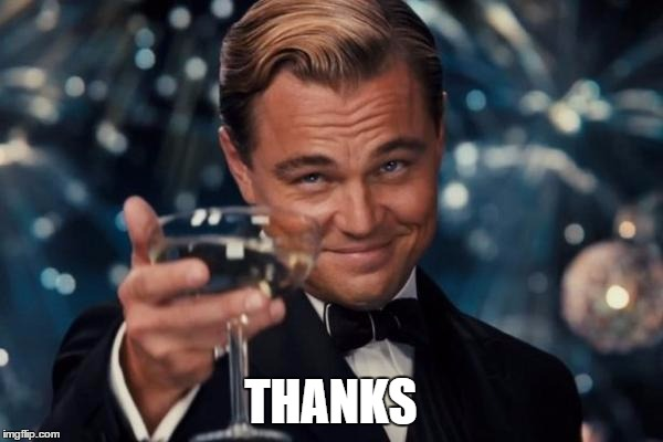 Leonardo Dicaprio Cheers Meme | THANKS | image tagged in memes,leonardo dicaprio cheers | made w/ Imgflip meme maker