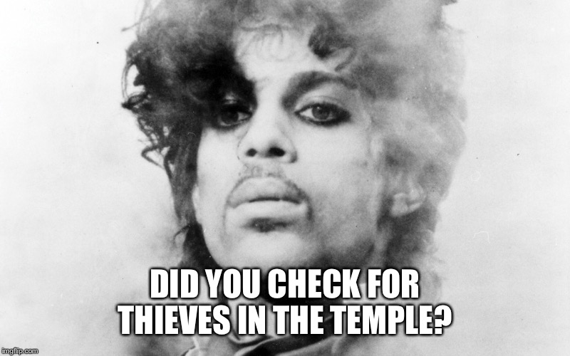DID YOU CHECK FOR THIEVES IN THE TEMPLE? | made w/ Imgflip meme maker