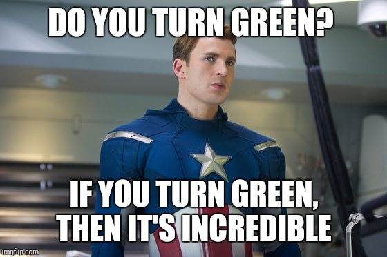 DO YOU TURN GREEN? IF YOU TURN GREEN, THEN IT'S INCREDIBLE | made w/ Imgflip meme maker