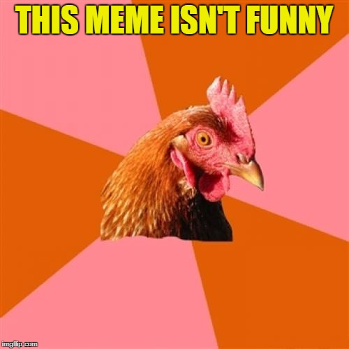THIS MEME ISN'T FUNNY | made w/ Imgflip meme maker